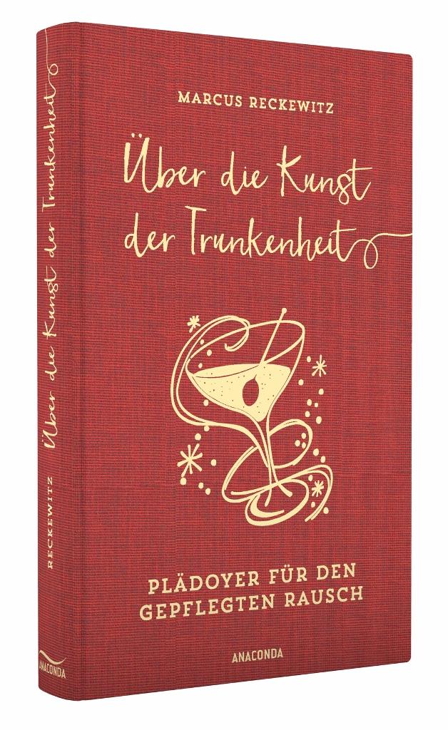 """Cover des Buches """"Über die Kunst der Trunkenheit - Plädoyer für den gepflegten Rausch"""" von Marcus Reckewitz"""